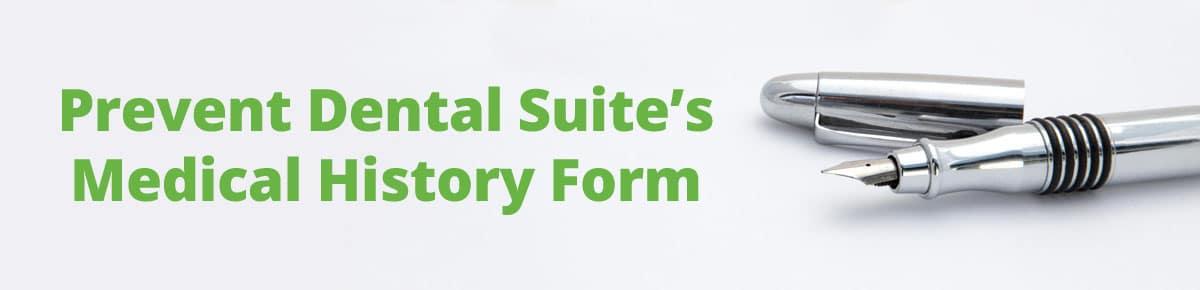 Prevent Dental Suite - Medical History Form - Dentist Kallangur